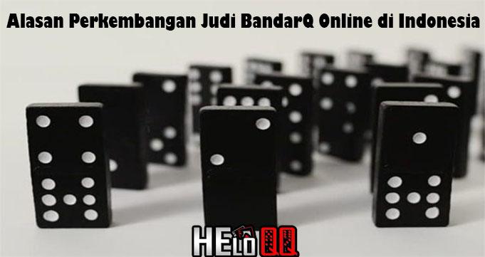 Alasan Perkembangan Judi BandarQ Online di Indonesia
