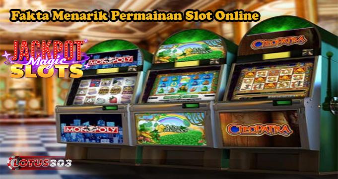 Fakta Menarik Permainan Slot Online