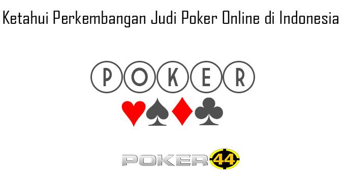 Ketahui Perkembangan Judi Poker Online di Indonesia
