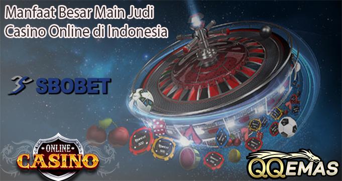 Manfaat Besar Main Judi Casino Online di Indonesia