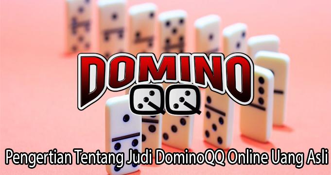 Pengertian Tentang Judi DominoQQ Online Uang Asli