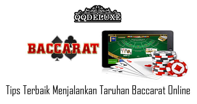 Tips Terbaik Menjalankan Taruhan Baccarat Online